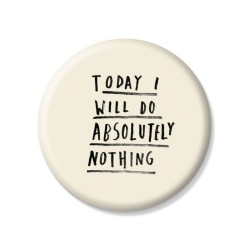 YM Sketch-Today I Will Do Absolutely Nothing Button Pin