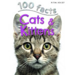 Miles Kelly - 100 Facts Cats & Kittens