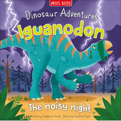 Miles Kelly - Dinosaur Adventures: Iguanodon - The Noisy Night