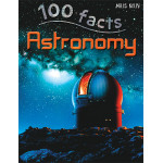 Miles Kelly - 100 facts Astronomy